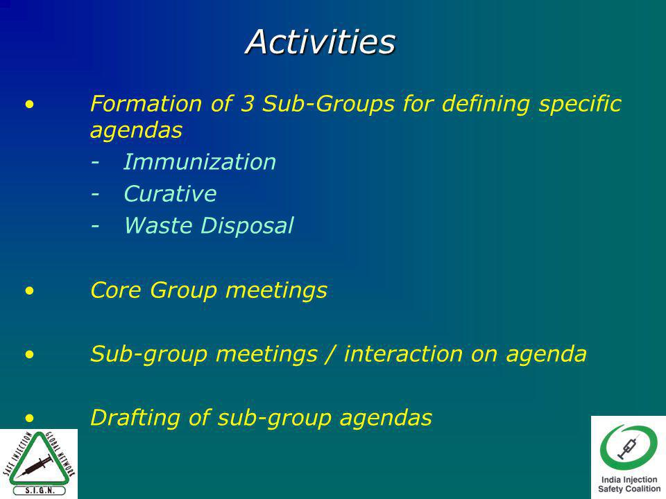 Formation of 3 Sub-Groups for defining specific agendas - Immunization - Curative - Waste Disposal Core Group meetings Sub-group meetings / interaction on agenda Drafting of sub-group agendas Activities