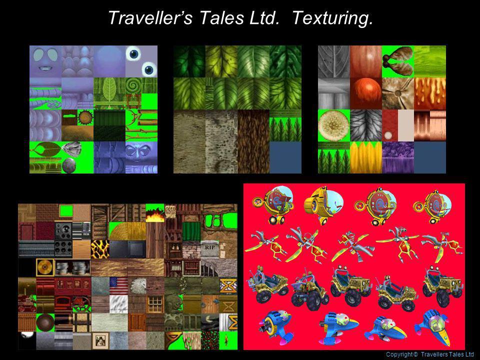 Travellers Tales Ltd. Texturing. Copyright © Travellers Tales Ltd