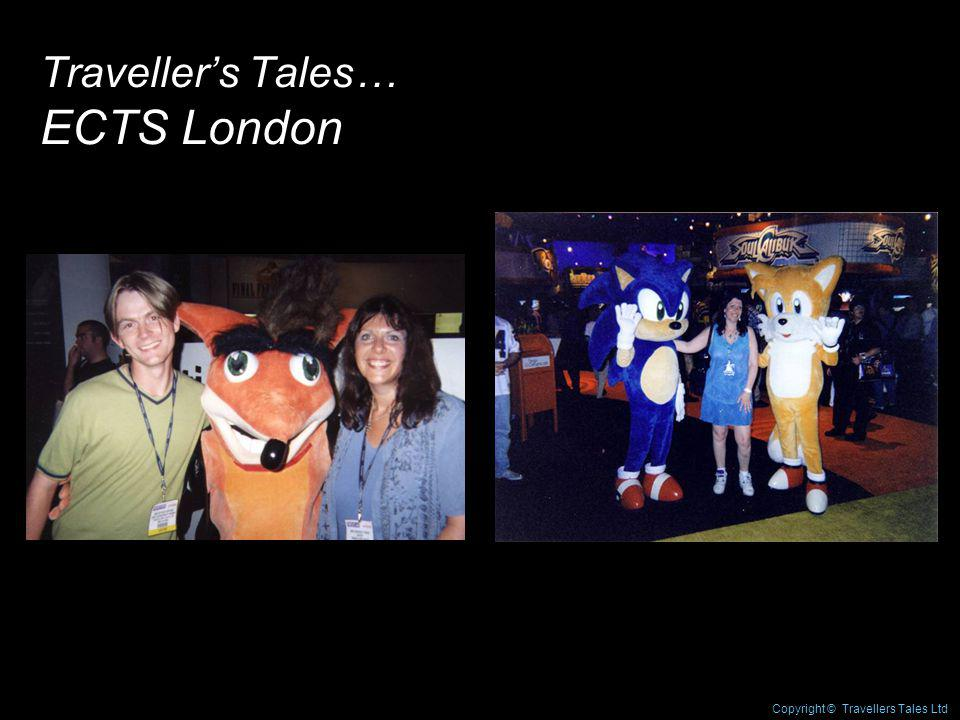 Travellers Tales… ECTS London Copyright © Travellers Tales Ltd