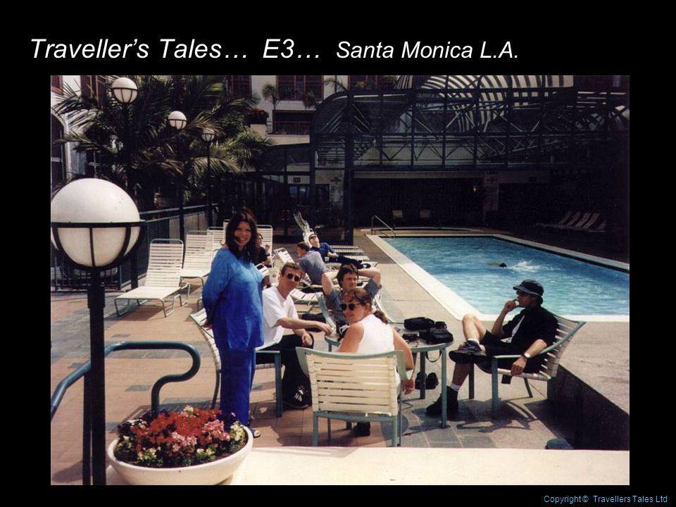 Travellers Tales… E3… Santa Monica L.A. Copyright © Travellers Tales Ltd