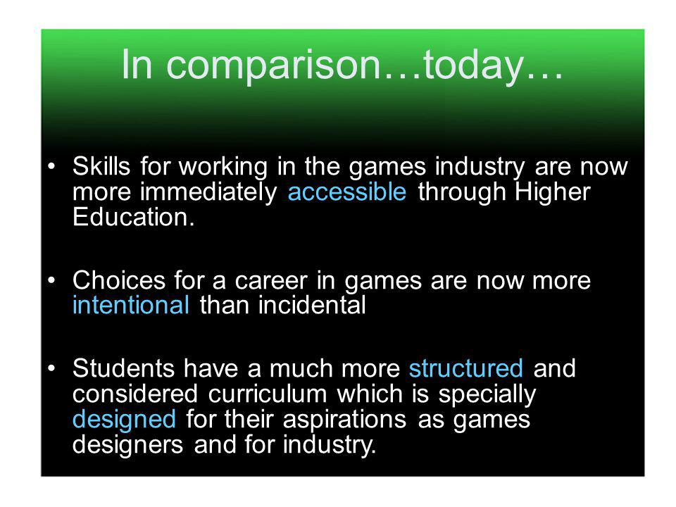 Skills for working in the games industry are now more immediately accessible through Higher Education.