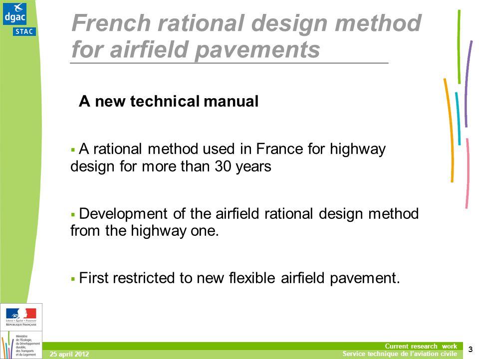 3 Current research work Service technique de laviation civile 25 april 2012 French rational design method for airfield pavements A new technical manua