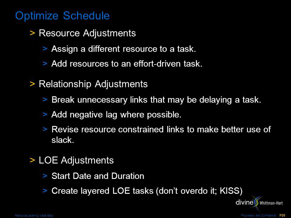 Proprietary and Confidential P26 Resource Leveling Made Easy Optimize Schedule >Resource Adjustments >Assign a different resource to a task.