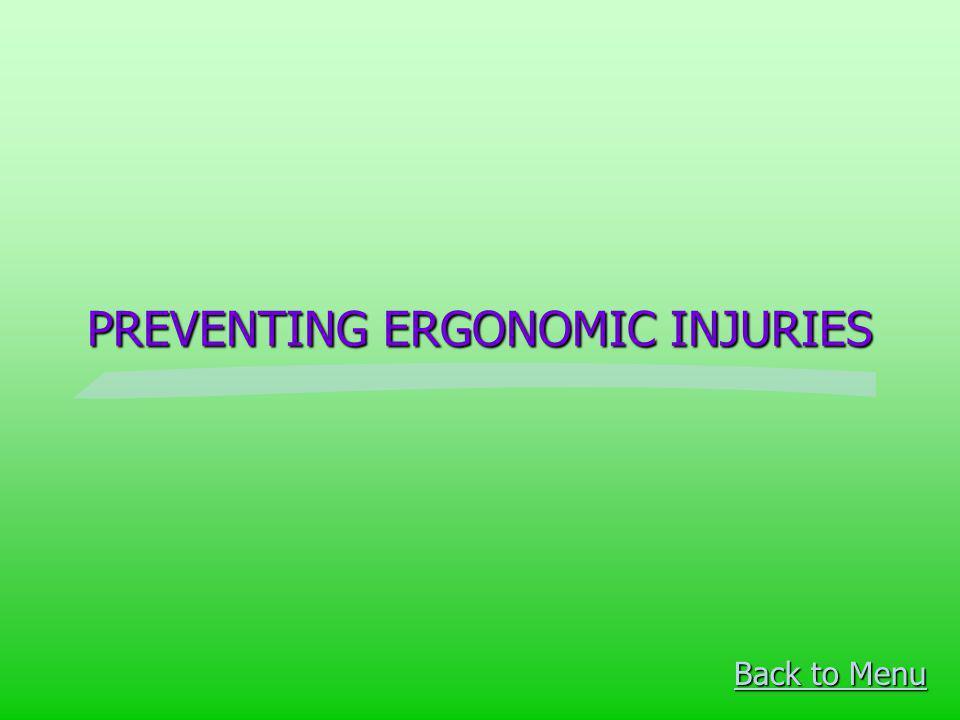 PREVENTING ERGONOMIC INJURIES Back to Menu Back to Menu