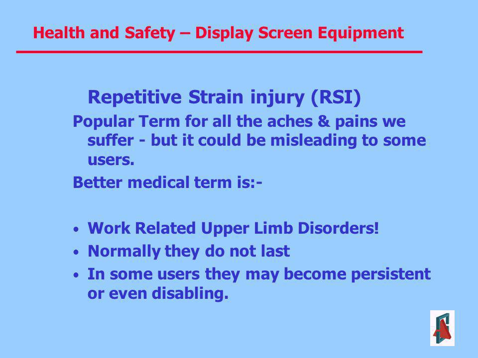 Health and Safety – Display Screen Equipment Repetitive Strain injury (RSI) Popular Term for all the aches & pains we suffer - but it could be mislead