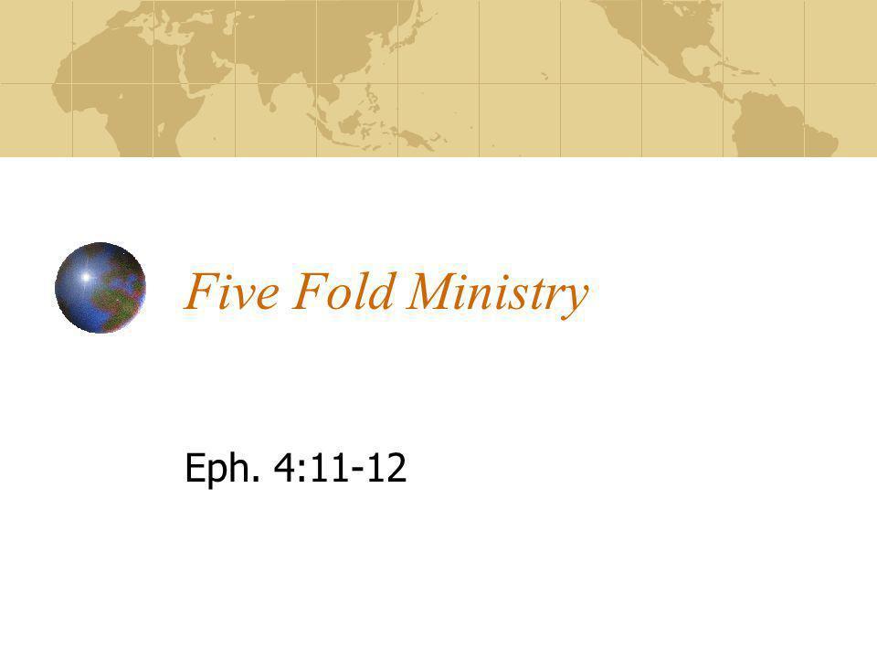 Five Fold Ministry Eph. 4:11-12