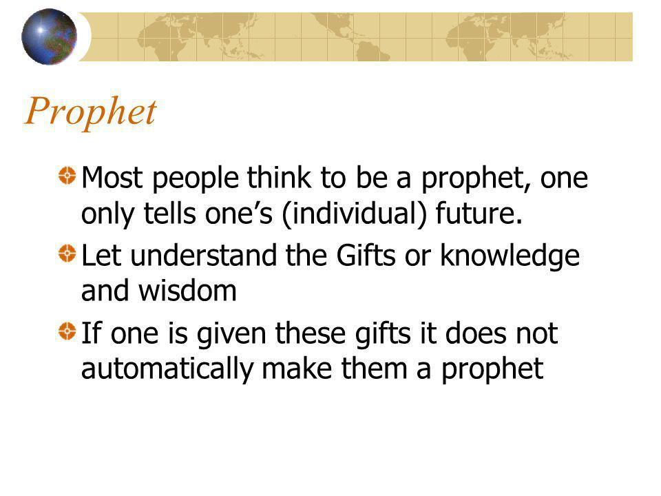 Prophet Most people think to be a prophet, one only tells ones (individual) future.