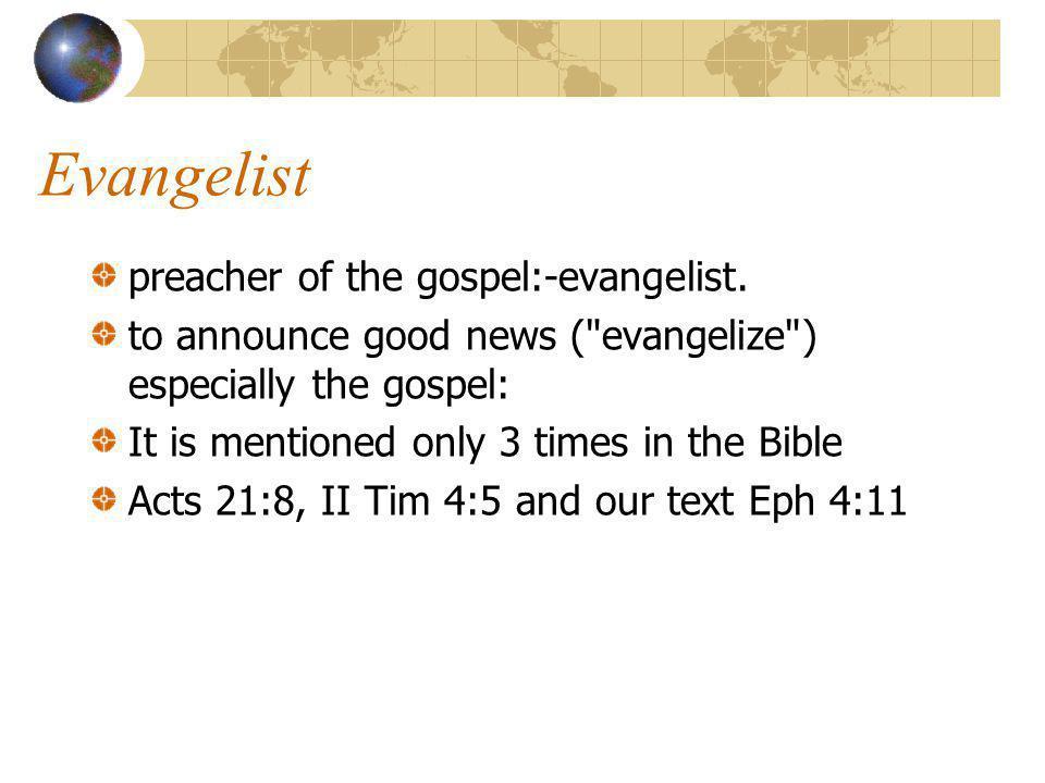 Evangelist preacher of the gospel:-evangelist. to announce good news (