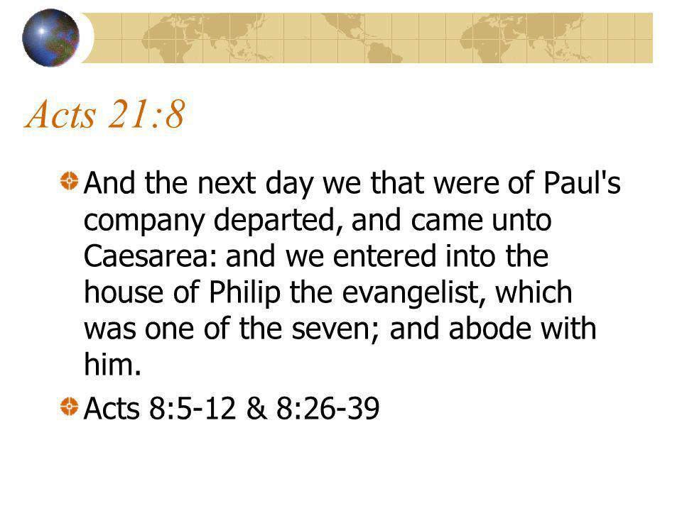 Acts 21:8 And the next day we that were of Paul s company departed, and came unto Caesarea: and we entered into the house of Philip the evangelist, which was one of the seven; and abode with him.