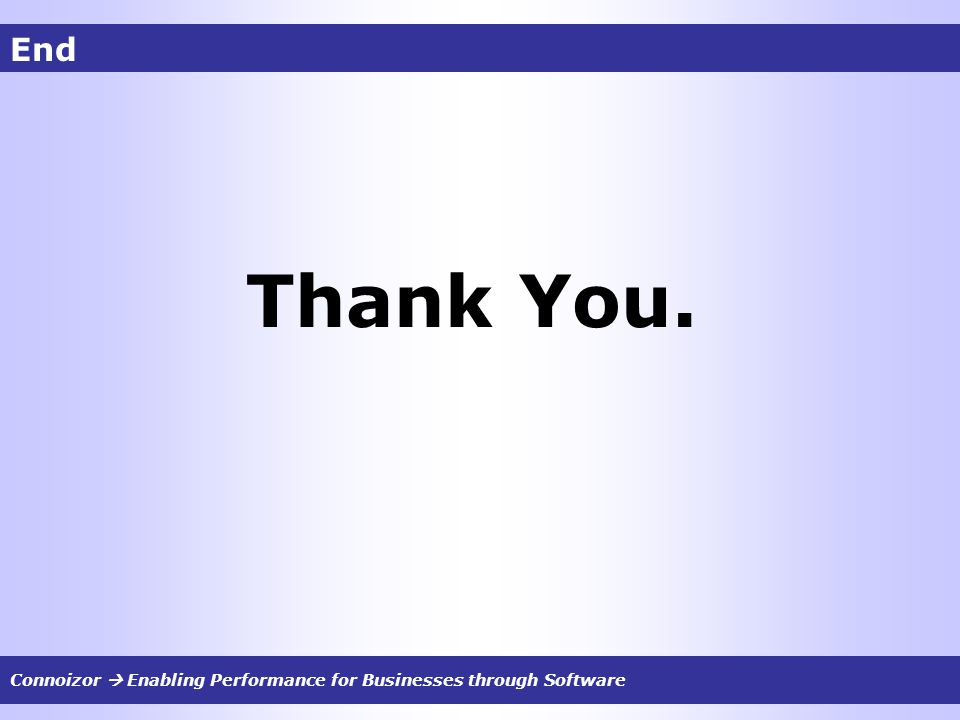 End Thank You. Connoizor Enabling Performance for Businesses through Software