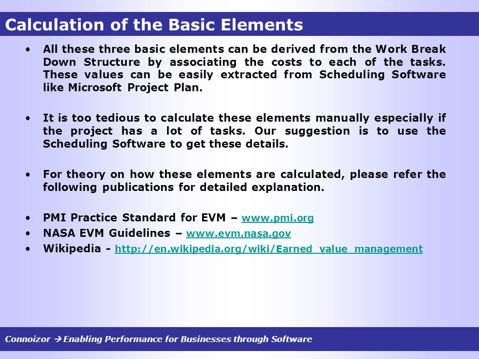 Calculation of the Basic Elements All these three basic elements can be derived from the Work Break Down Structure by associating the costs to each of