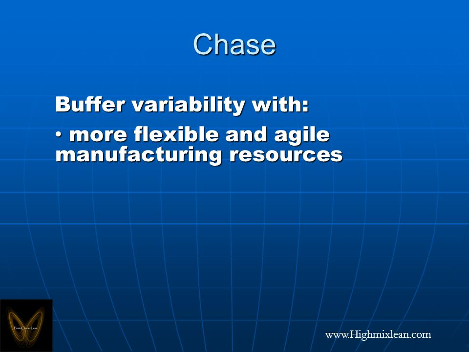 www.Highmixlean.com Chase Buffer variability with: more flexible and agile manufacturing resources more flexible and agile manufacturing resources