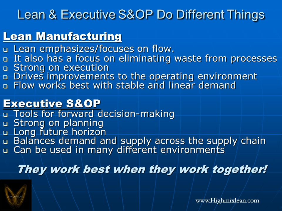 www.Highmixlean.com Lean & Executive S&OP Do Different Things Lean Manufacturing Lean emphasizes/focuses on flow.