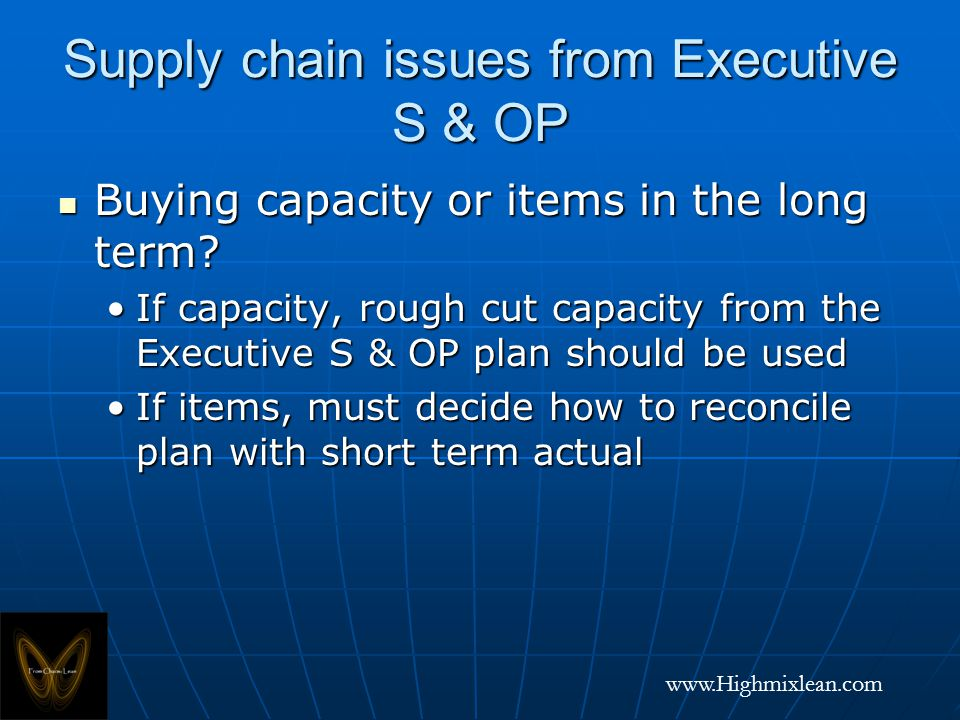 www.Highmixlean.com Supply chain issues from Executive S & OP Buying capacity or items in the long term.