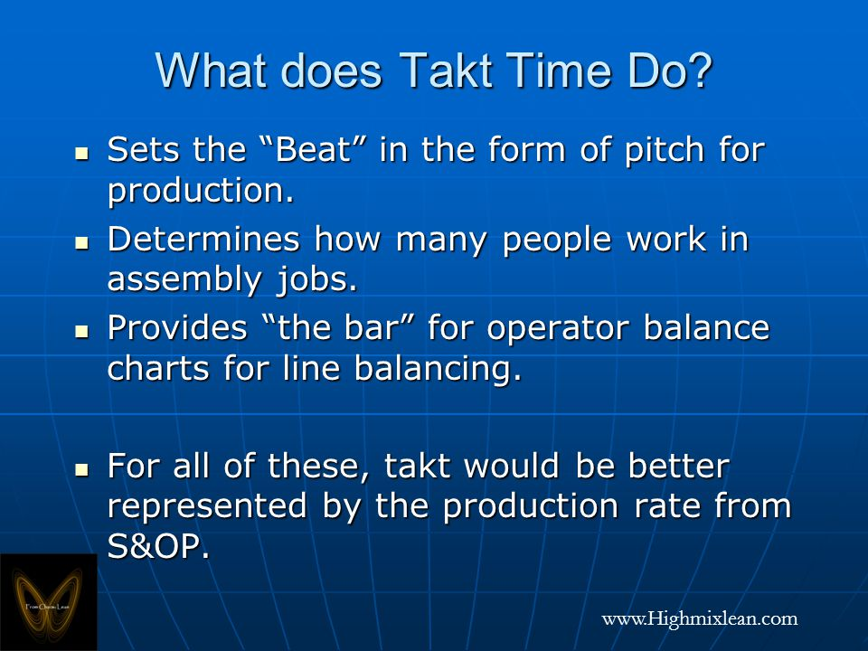 www.Highmixlean.com What does Takt Time Do. Sets the Beat in the form of pitch for production.