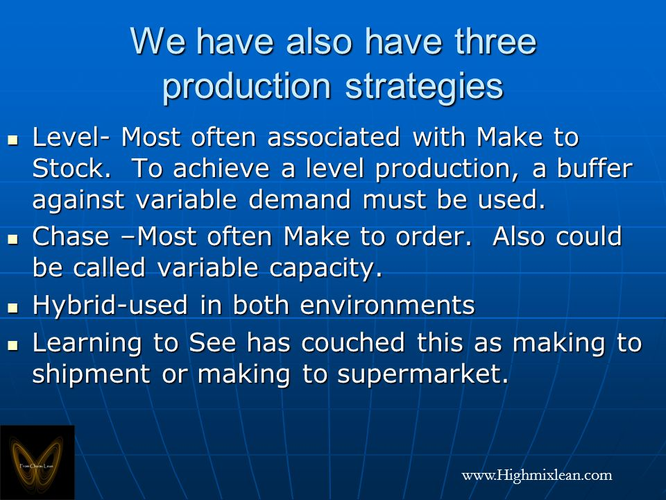 www.Highmixlean.com We have also have three production strategies Level- Most often associated with Make to Stock.