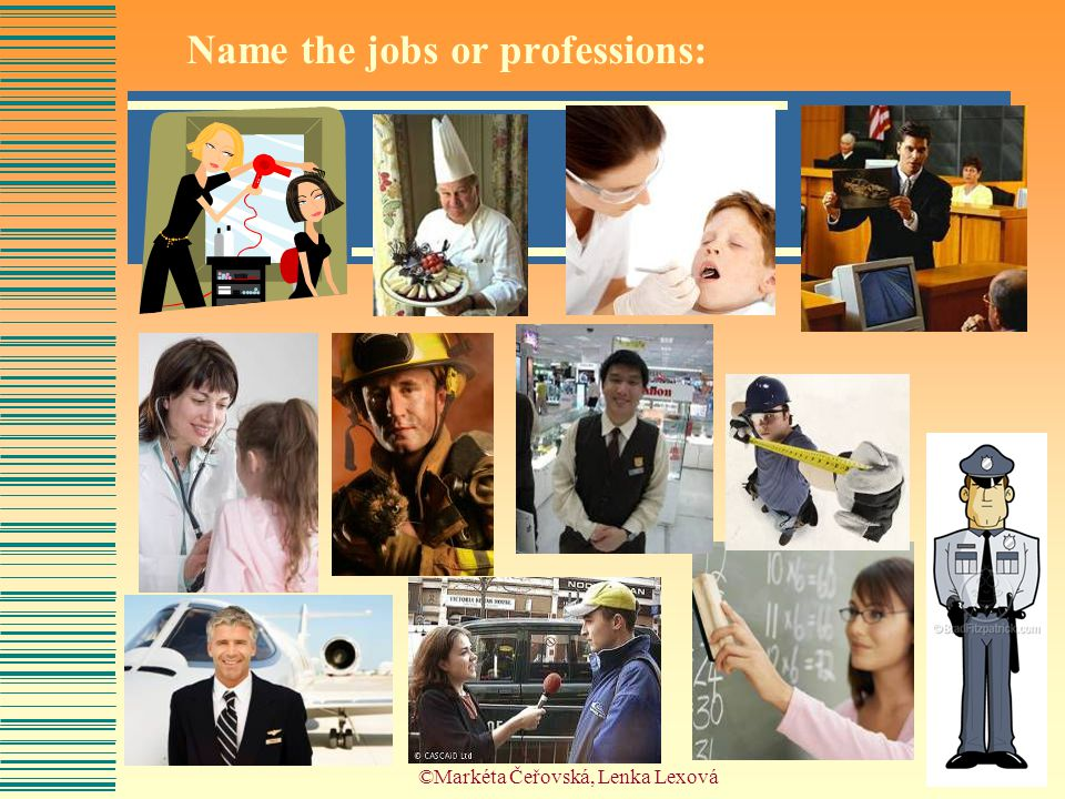 ©Markéta Čeřovská, Lenka Lexová Name the jobs or professions: