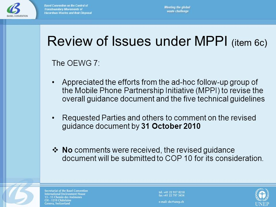 Review of Issues under MPPI (item 6c) The OEWG 7: Appreciated the efforts from the ad-hoc follow-up group of the Mobile Phone Partnership Initiative (