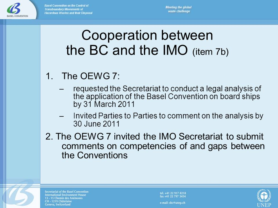 Cooperation between the BC and the IMO (item 7b) 1.The OEWG 7: –requested the Secretariat to conduct a legal analysis of the application of the Basel