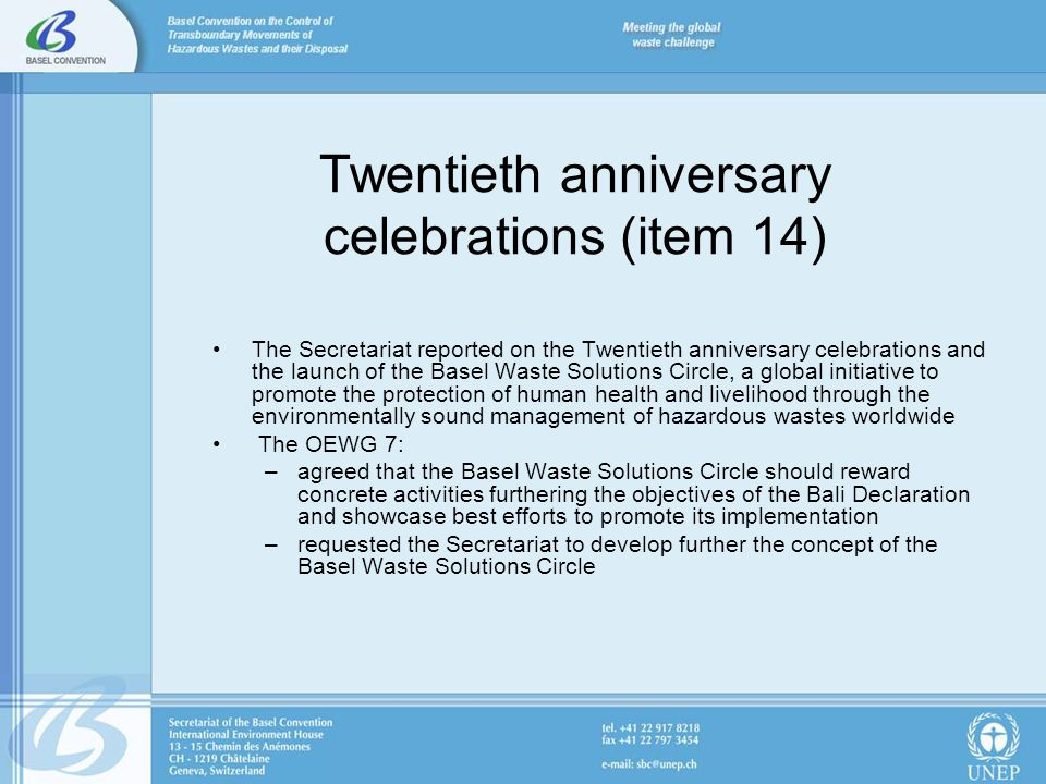 Twentieth anniversary celebrations (item 14) The Secretariat reported on the Twentieth anniversary celebrations and the launch of the Basel Waste Solu