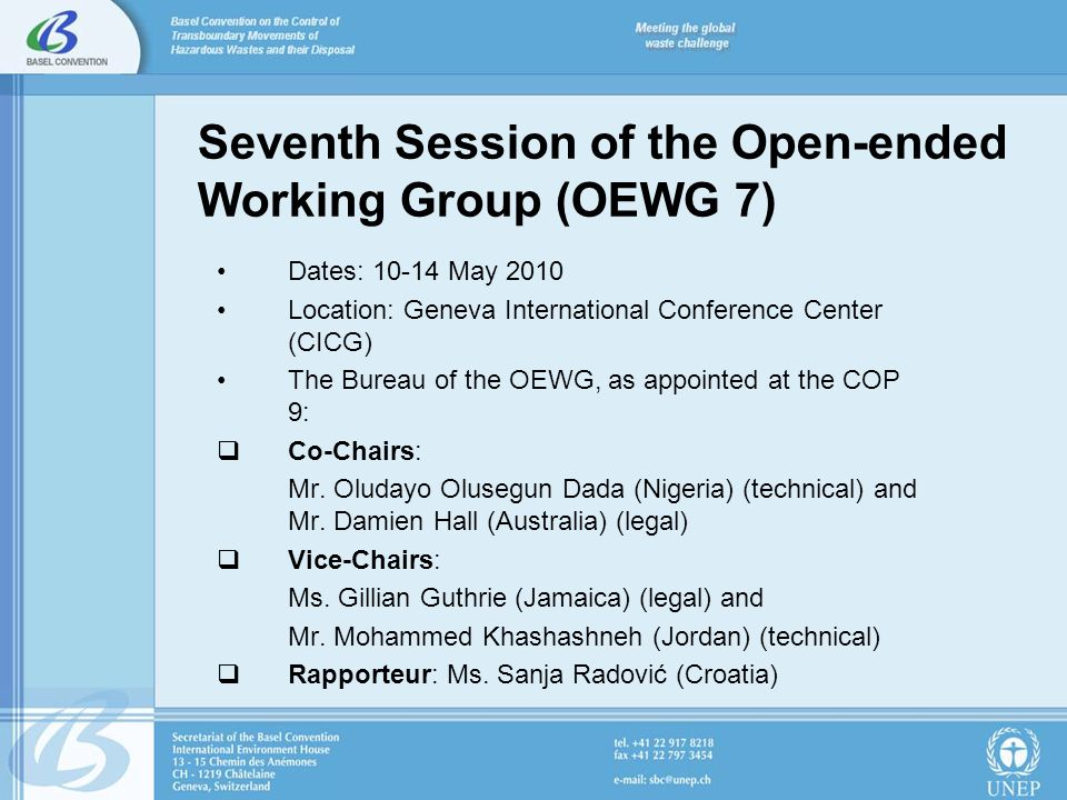 Seventh Session of the Open-ended Working Group (OEWG 7) Dates: 10-14 May 2010 Location: Geneva International Conference Center (CICG) The Bureau of t