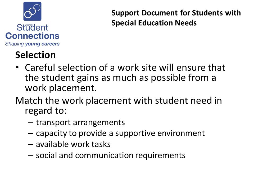 Support Document for Students with Special Education Needs Selection Careful selection of a work site will ensure that the student gains as much as possible from a work placement.