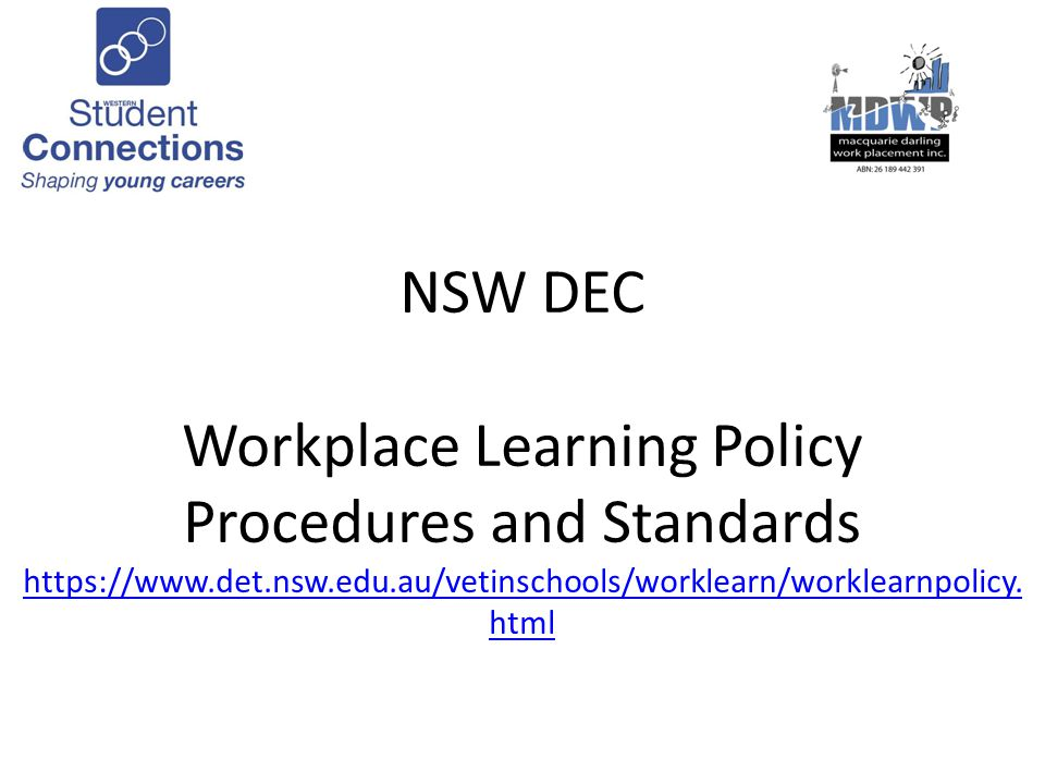 NSW DEC Workplace Learning Policy Procedures and Standards https://www.det.nsw.edu.au/vetinschools/worklearn/worklearnpolicy.