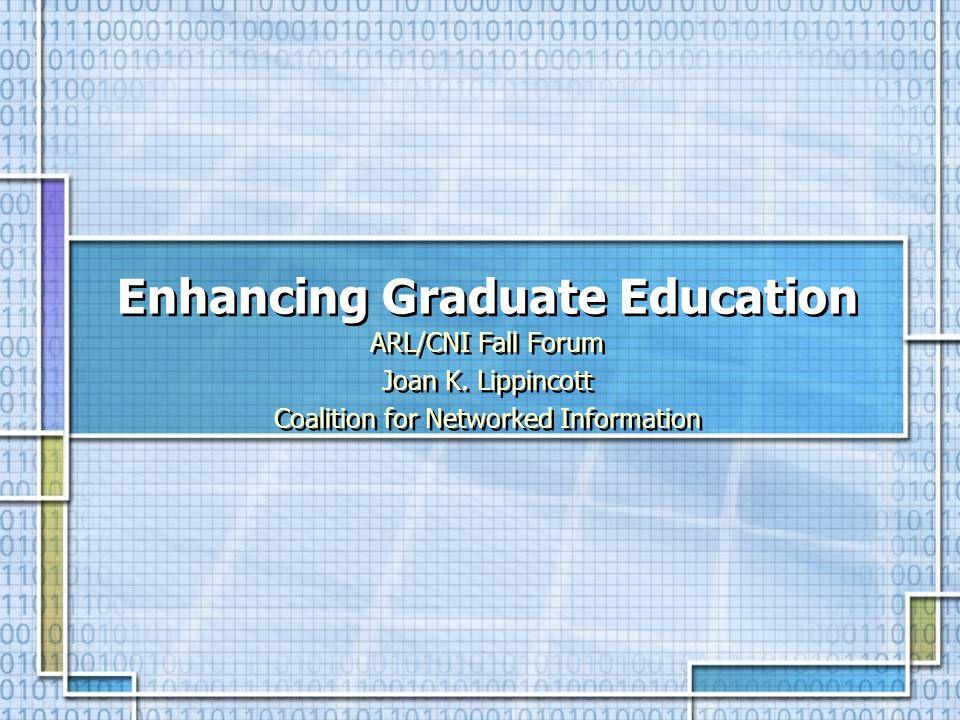 Enhancing Graduate Education ARL/CNI Fall Forum Joan K.