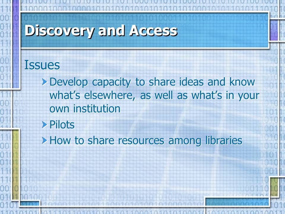 Discovery and Access Issues Develop capacity to share ideas and know whats elsewhere, as well as whats in your own institution Pilots How to share res