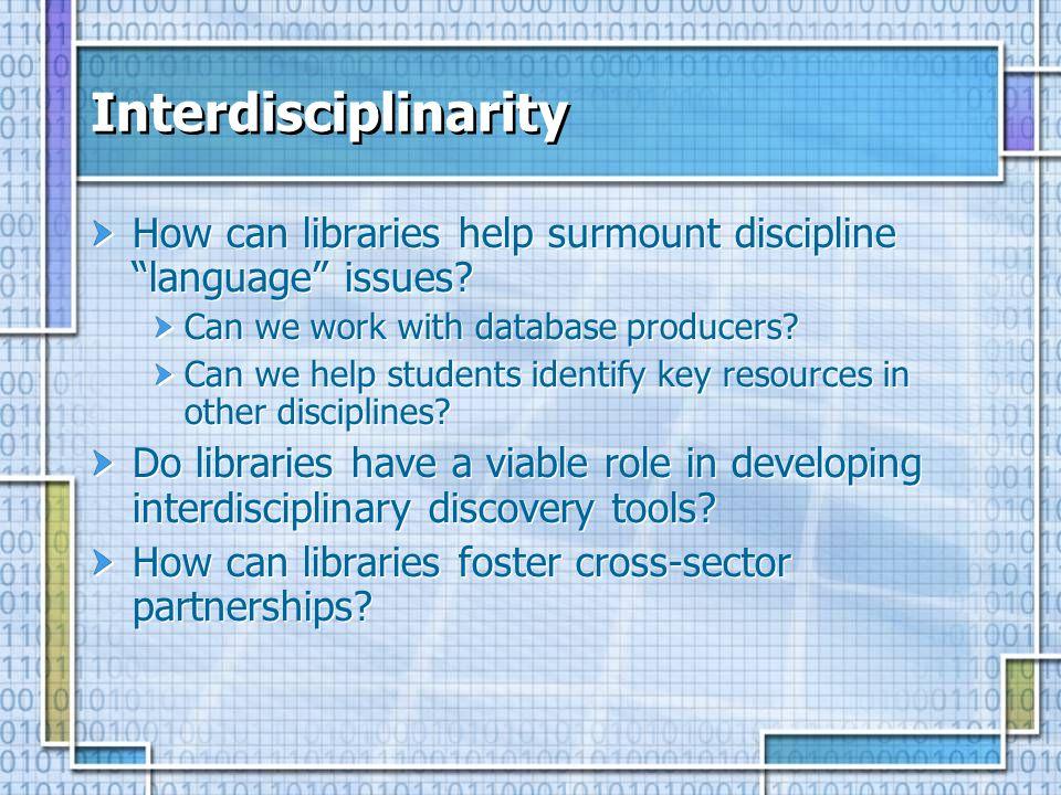 Interdisciplinarity How can libraries help surmount discipline language issues.