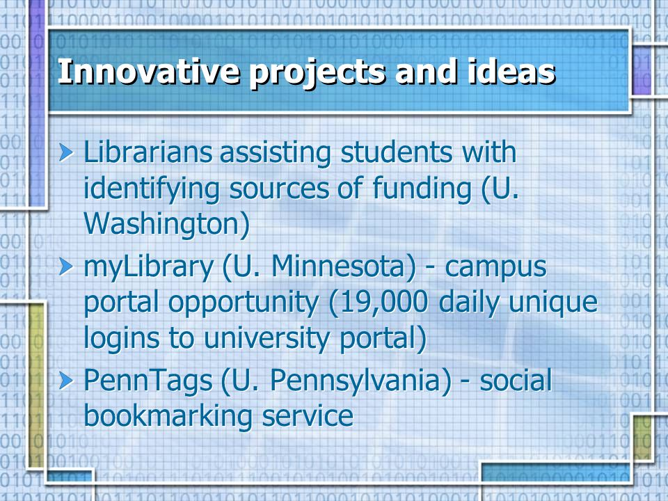 Innovative projects and ideas Librarians assisting students with identifying sources of funding (U.