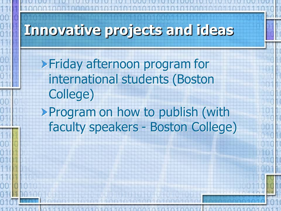Innovative projects and ideas Friday afternoon program for international students (Boston College) Program on how to publish (with faculty speakers - Boston College) Friday afternoon program for international students (Boston College) Program on how to publish (with faculty speakers - Boston College)