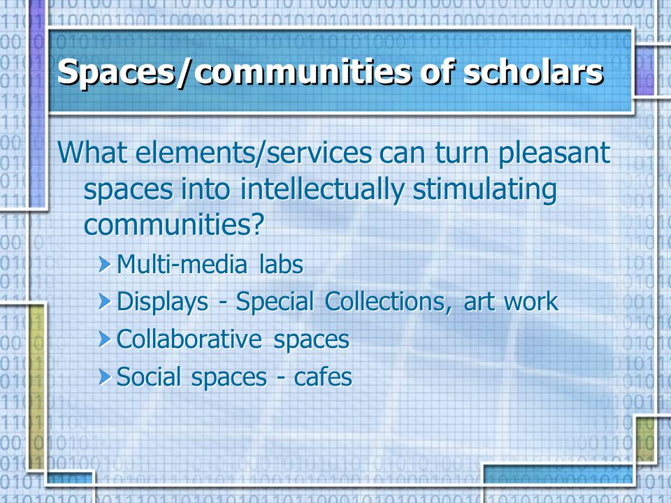 Spaces/communities of scholars What elements/services can turn pleasant spaces into intellectually stimulating communities.