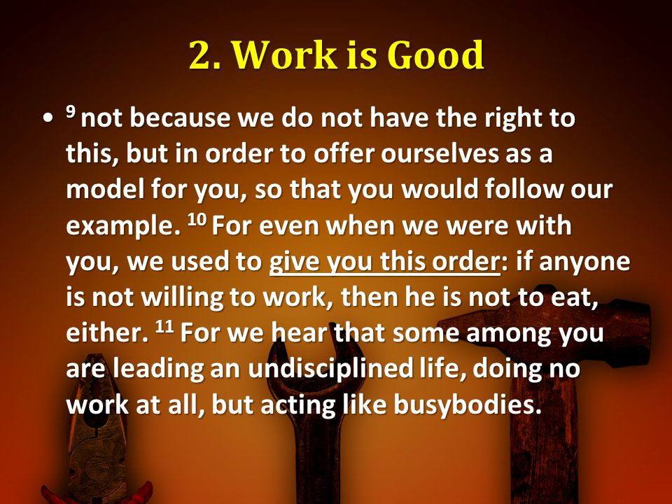 2. Work is Good 9 not because we do not have the right to this, but in order to offer ourselves as a model for you, so that you would follow our examp
