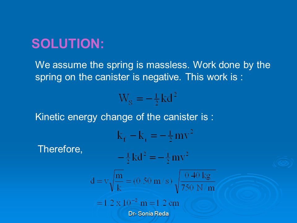 Dr- Sonia Reda Sample Problem 7-8 In Fig. 7-11, a cumin canister of mass m = 0.40 kg slides across a horizontal frictionless counter with speed v = 0.
