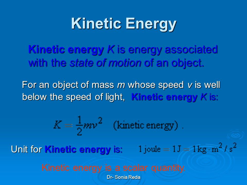 Dr- Sonia Reda Kinetic Energy Kinetic energy K is energy associated with the state of motion of an object.