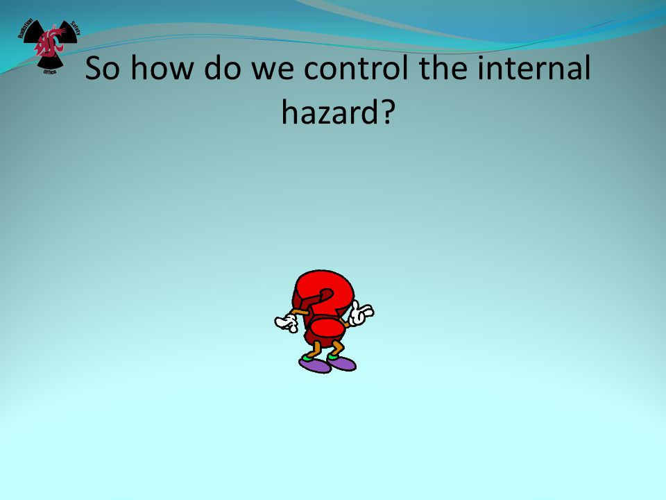 So how do we control the internal hazard?