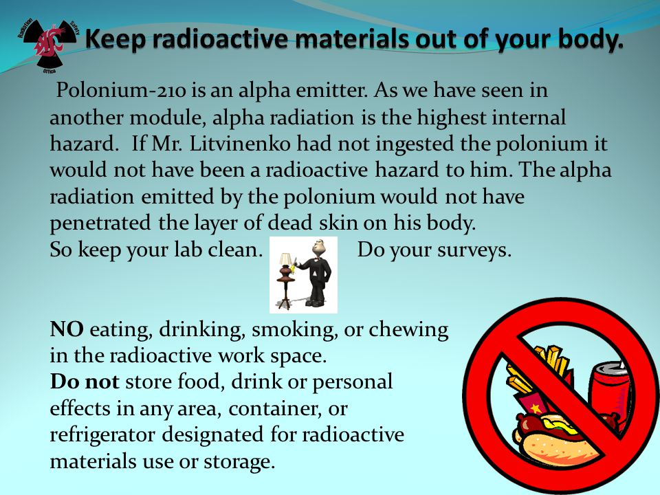 Polonium-210 is an alpha emitter. As we have seen in another module, alpha radiation is the highest internal hazard. If Mr. Litvinenko had not ingeste