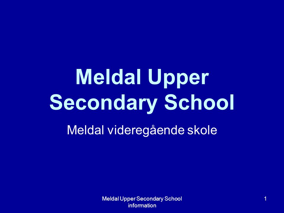 Meldal Upper Secondary School information 1 Meldal Upper Secondary School Meldal videregående skole