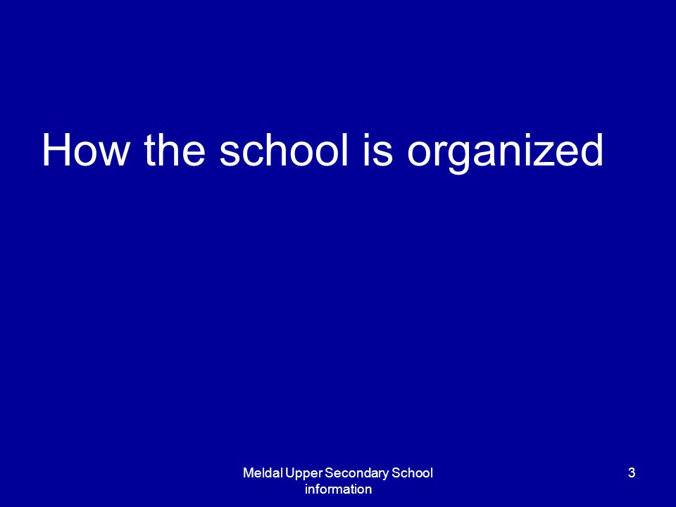 Meldal Upper Secondary School information 3 How the school is organized