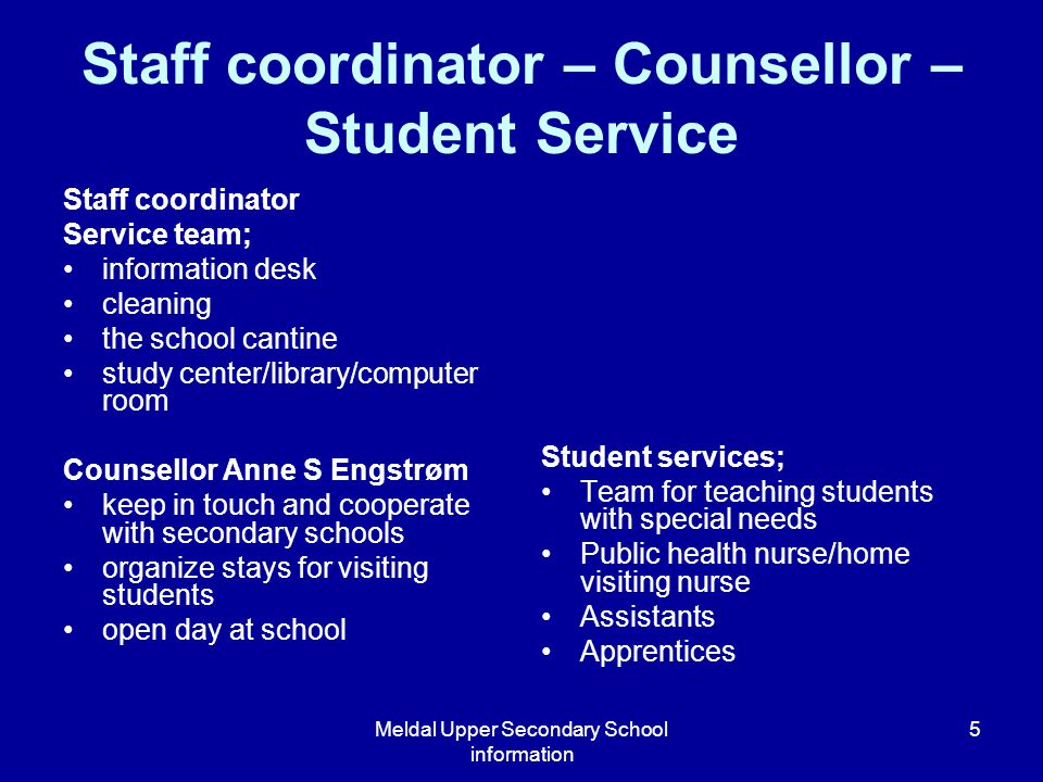 Meldal Upper Secondary School information 5 Staff coordinator – Counsellor – Student Service Staff coordinator Service team; information desk cleaning