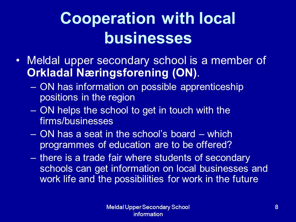 Meldal Upper Secondary School information 8 Meldal upper secondary school is a member of Orkladal Næringsforening (ON). –ON has information on possibl
