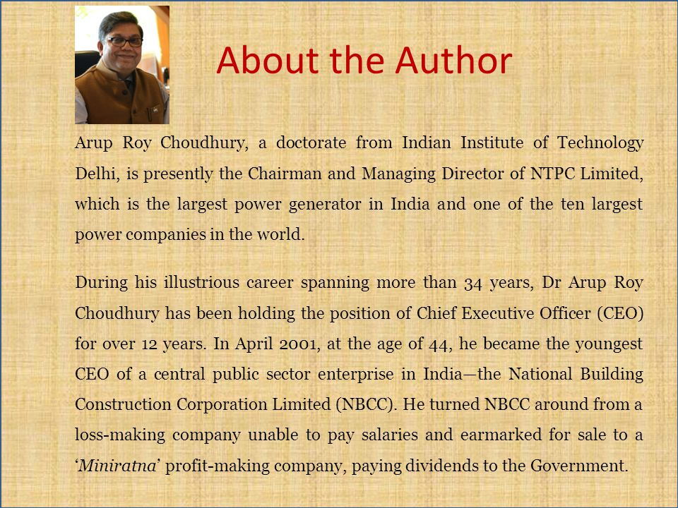 Arup Roy Choudhury, a doctorate from Indian Institute of Technology Delhi, is presently the Chairman and Managing Director of NTPC Limited, which is t