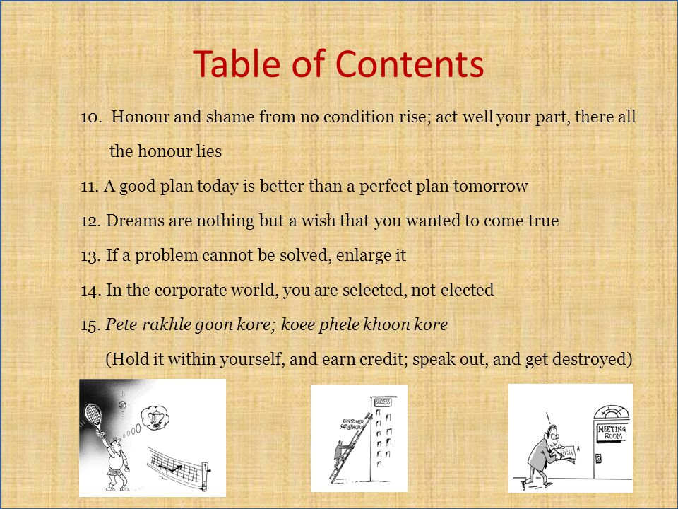 Table of Contents 10. Honour and shame from no condition rise; act well your part, there all the honour lies 11. A good plan today is better than a pe