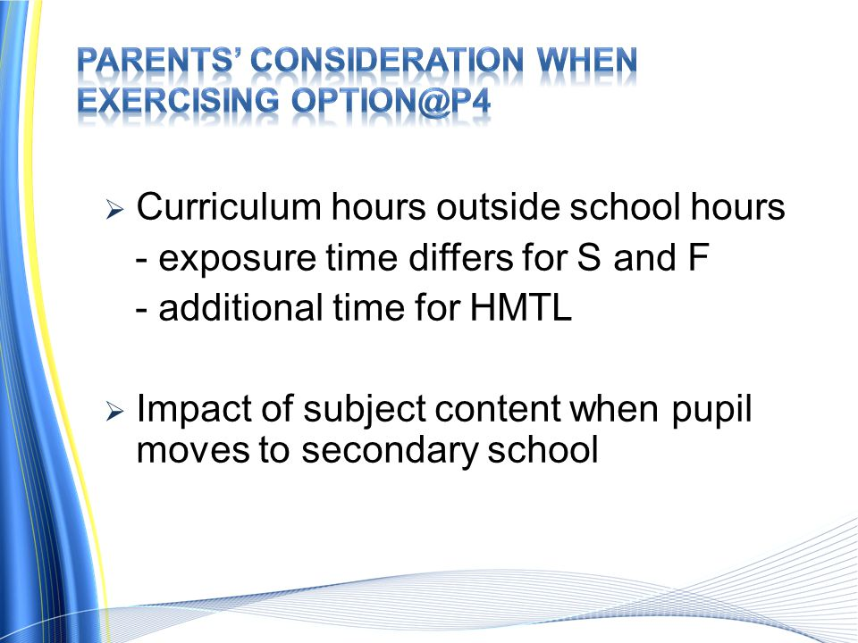 Curriculum hours outside school hours - exposure time differs for S and F - additional time for HMTL Impact of subject content when pupil moves to sec