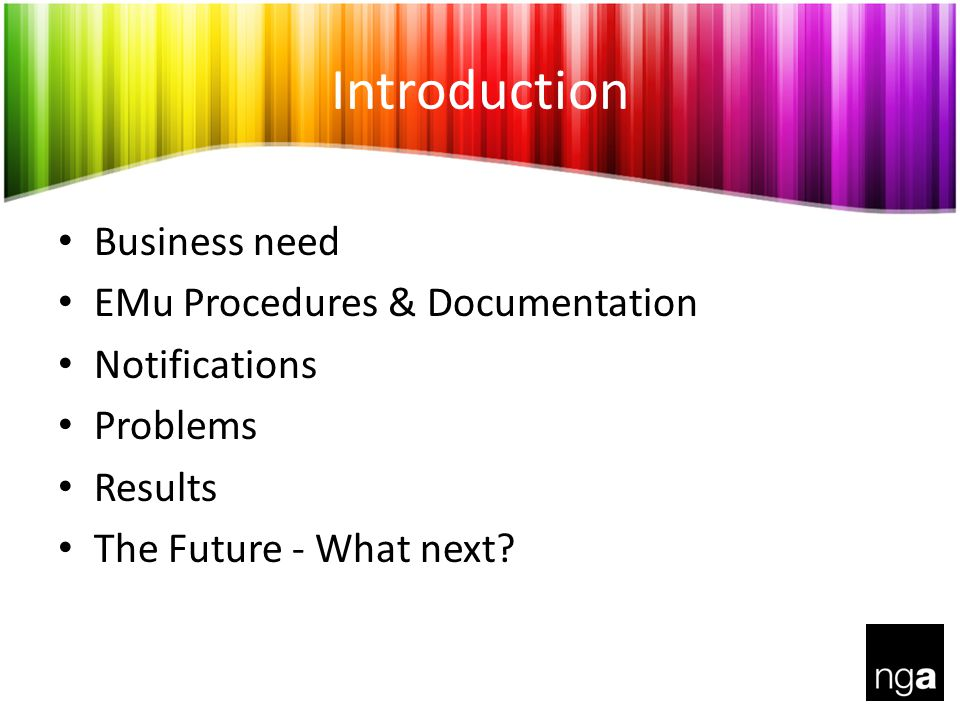 Introduction Business need EMu Procedures & Documentation Notifications Problems Results The Future - What next