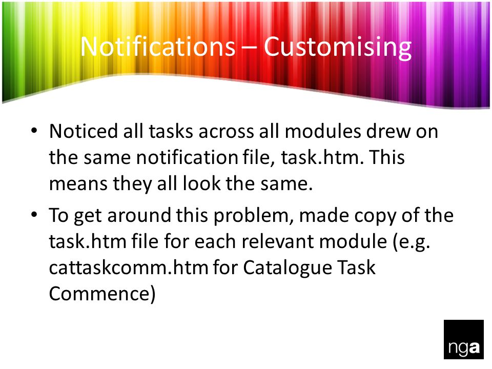 Notifications – Customising Noticed all tasks across all modules drew on the same notification file, task.htm.