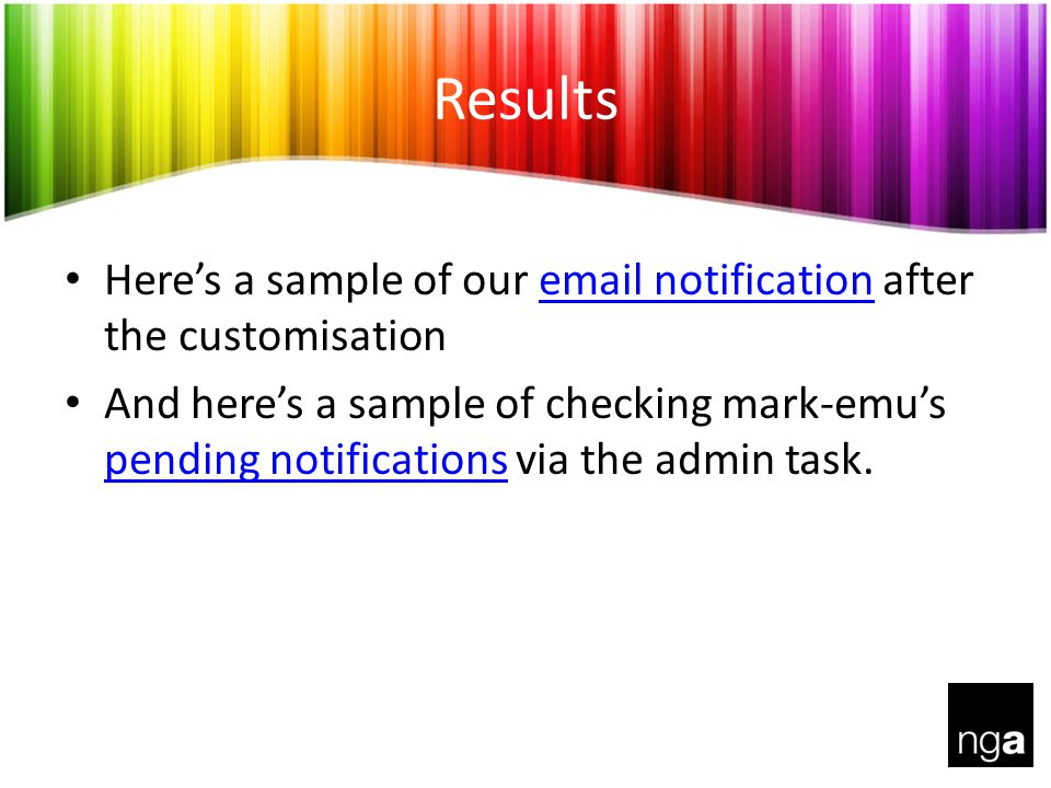 Results Heres a sample of our email notification after the customisationemail notification And heres a sample of checking mark-emus pending notifications via the admin task.