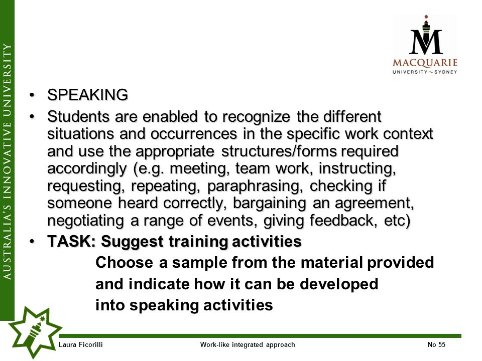 Laura FicorilliWork-like integrated approachNo 55 SPEAKINGSPEAKING Students are enabled to recognize the different situations and occurrences in the specific work context and use the appropriate structures/forms required accordingly (e.g.