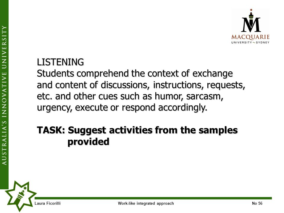 Laura FicorilliWork-like integrated approachNo 56 LISTENING Students comprehend the context of exchange and content of discussions, instructions, requests, etc.